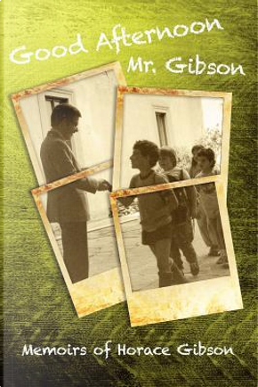 Good Afternoon Mr. Gibson by Horace Gibson