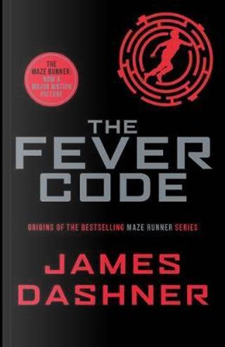 The Fever Code (Maze Runner Series) by James Dashner