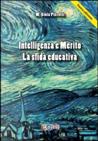 Intelligenza e merito. La sfida educativa by M. Gioia Pierotti