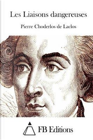 Les Liaisons Dangereuses by Choderlos De Laclos