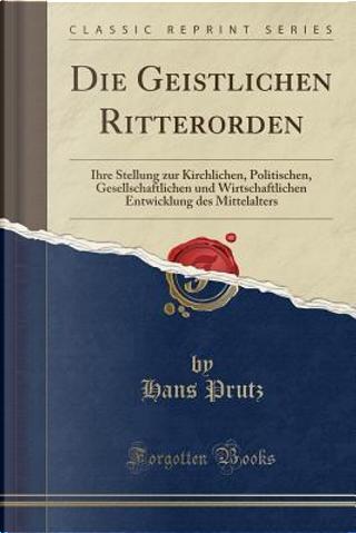 Die Geistlichen Ritterorden by Hans Prutz