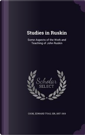 Studies in Ruskin by Edward Tyas Cook