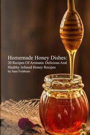 Homemade Honey Dishes by Sam Fishburn