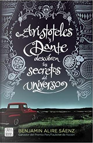 Aristóteles y Dante descubren los secretos del universo by Benjamin Alire Sáenz