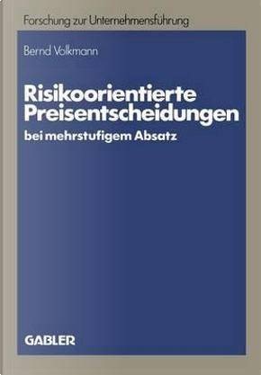 Risikoorientierte Preisentscheidungen Bei Mehrstufigem Absatz by Bernd Volkmann