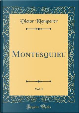 Montesquieu, Vol. 1 (Classic Reprint) by Victor Klemperer