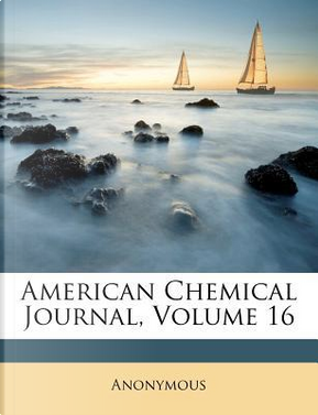 American Chemical Journal, Volume 16 by ANONYMOUS