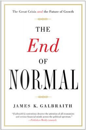 The End of Normal by James K. Galbraith