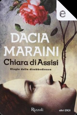 Chiara di Assisi by Dacia Maraini