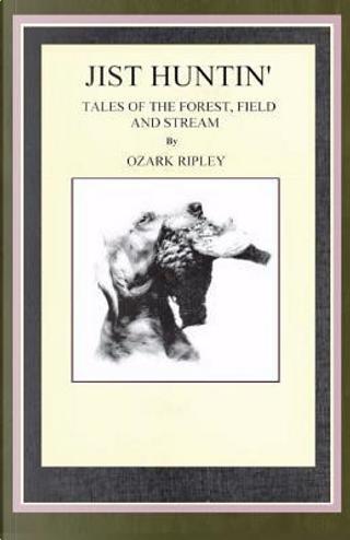 Jist Huntin' by Ozark Ripley
