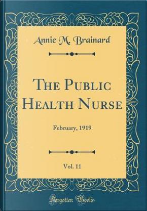 The Public Health Nurse, Vol. 11 by Annie M. Brainard