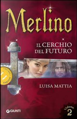 Merlino. Il cerchio del futuro by Luisa Mattia