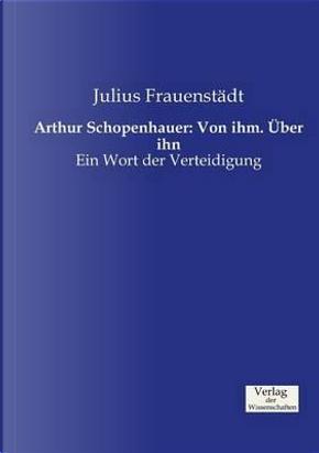 Arthur Schopenhauer by Julius Frauenstädt