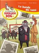 La banda dei tassi. Le indagini di Sherlock Dog by Renzo Mosca