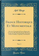 France Historique Et Monumentale, Vol. 3 by Abel Hugo