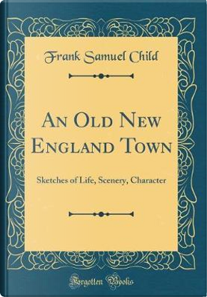 An Old New England Town by Frank Samuel Child