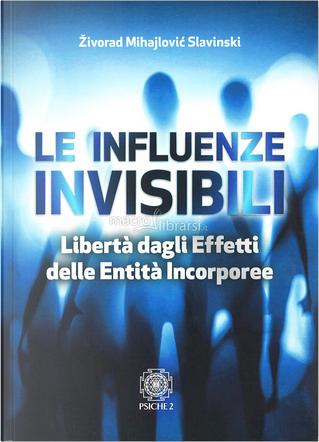 Le influenze invisibili by Zivorad Mihajlovic Slavinski