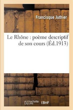 Le Rh�ne by Juthier-F