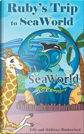 Ruby's Trip to SeaWorld by Lily Rutherford