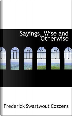 Sayings, Wise and Otherwise by Frederick Swartwout Cozzens