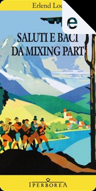 Saluti e baci da Mixing Part by Erlend Loe