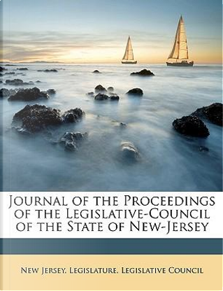 Journal of the Proceedings of the Legislative-Council of the by New Jersey. Leg