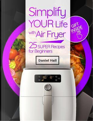 Simplify Your Life With Air Fryer by Daniel Hall