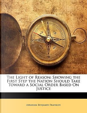 The Light of Reason by Abraham Benjamin Franklin