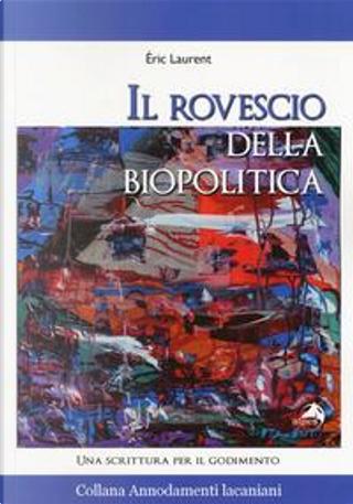 Il rovescio della biopolitica. Una scrittura per il godimento by Eric Laurent