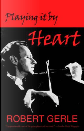 Playing It by Heart by Robert Gerle