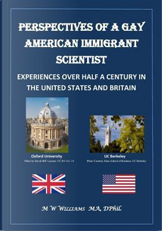 Perspectives of a Gay American Immigrant Scientist by M. W. Williams