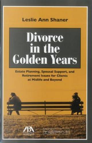 Divorce in the Golden Years by Leslie Ann Shaner