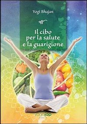 Il cibo per la salute e la guarigione by Yogi Bhajan