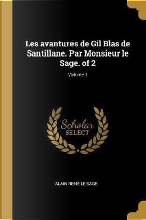 Les Avantures de Gil Blas de Santillane. Par Monsieur Le Sage. of 2; Volume 1 by Alain Rene Le Sage