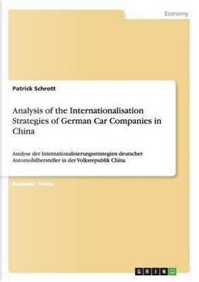 Analysis of the Internationalisation Strategies of German Car Companies in China by Patrick Schrott