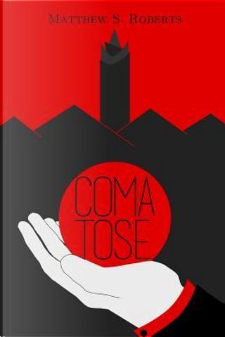 Comatose by Matthew Roberts