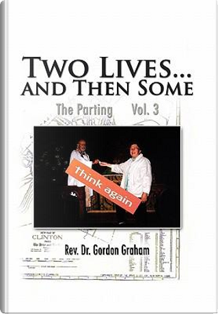 Two Lives and Then Some by Rev Graham