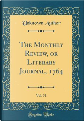 The Monthly Review, or Literary Journal, 1764, Vol. 31 (Classic Reprint) by Author Unknown