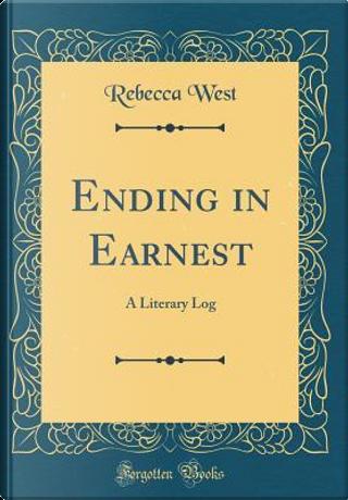 Ending in Earnest by Rebecca West