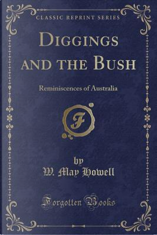 Diggings and the Bush by W. May Howell