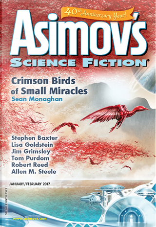 Asimov's Science Fiction, January-February 2017 by Sean Monaghan, Allen M. Steele, Ray Nayler, Octavia Cade, Tom Purdom, Stephen Baxter, Robert Reed, Jim Grimsley, Lisa Goldstein, Robert R. Chase, John Alfred Taylor, Jack Skillingstead