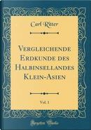 Vergleichende Erdkunde des Halbinsellandes Klein-Asien, Vol. 1 (Classic Reprint) by Carl Ritter