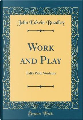 Work and Play by John Edwin Bradley