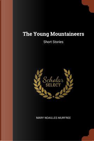 The Young Mountaineers by Mary Noailles Murfree