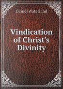 Vindication of Christ's Divinity by Reverend Daniel Waterland