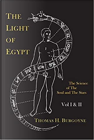 The Light of Egypt Or, the Science of the Soul and the Stars by Thomas H. Burgoyne