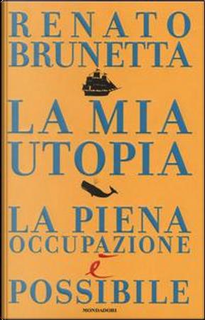 La mia utopia. La piena occupazione è possibile by Renato Brunetta