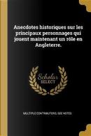 Anecdotes Historiques Sur Les Principaux Personnages Qui Jouent Maintenant Un Rôle En Angleterre. by Multiple Contributors