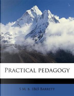 Practical Pedagogy by S. M. B. 1865 Barrett