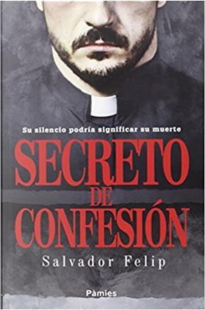 Secreto de confesión by Salvador Felip